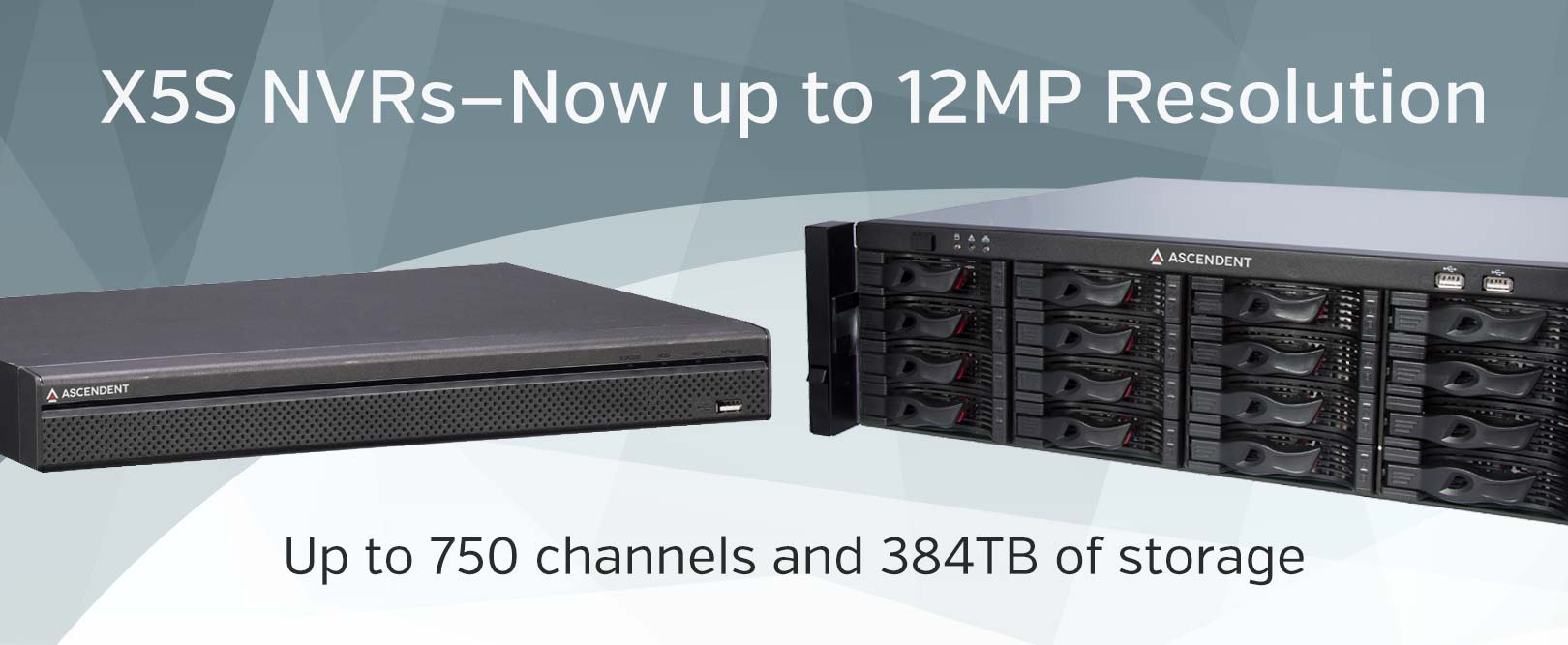 X5S NVRs Now with 12MP Resolution, up to 750 channels and 384TB of storage